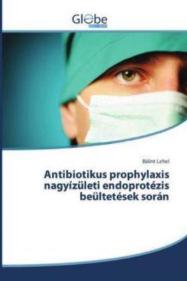 Antibiotikus prophylaxis nagyízületi endoprotézis beültetések során, Bálint Lehel