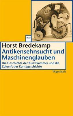 Antikensehnsucht und Maschinenglauben, Horst Bredekamp