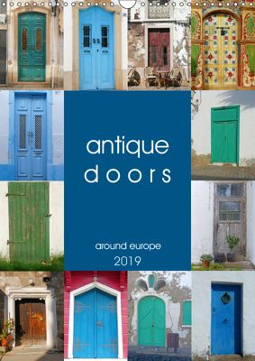 antique doors around europe (Wall Calendar 2019 DIN A3 Portrait), Lucy M. Laube
