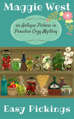 Antique Pickers in Paradise Cozy Mystery Series: Easy Pickings (Antique Pickers in Paradise Cozy Mystery Series, #8), Maggie West