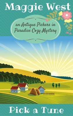 Antique Pickers in Paradise Cozy Mystery Series: Pick a Tune (Antique Pickers in Paradise Cozy Mystery Series, #6), Maggie West