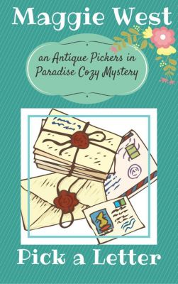 Antique Pickers in Paradise Cozy Mystery Series: Pick a Letter (Antique Pickers in Paradise Cozy Mystery Series, #4), Maggie West