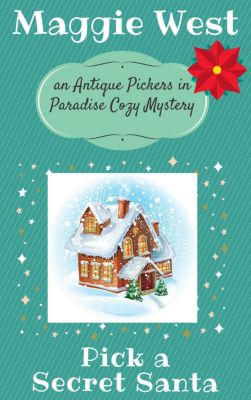 Antique Pickers in Paradise Cozy Mystery Series: Pick a Secret Santa (Antique Pickers in Paradise Cozy Mystery Series, #9), Maggie West