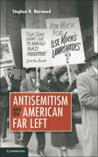 Antisemitism and the American Far Left, Stephen H. Norwood