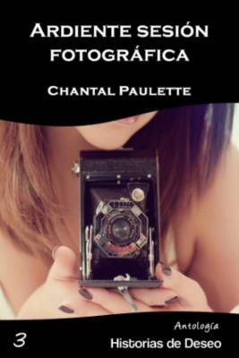 Antología Historias de Deseo: Ardiente Sesión Fotográfica, Chantal Paulette