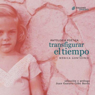 Antología poética: transfigurar el tiempo, Mónica Gontovnik