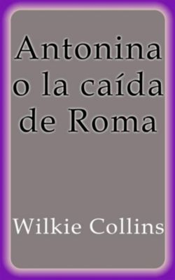 Antonina o la caída de Roma, Wilkie Collins