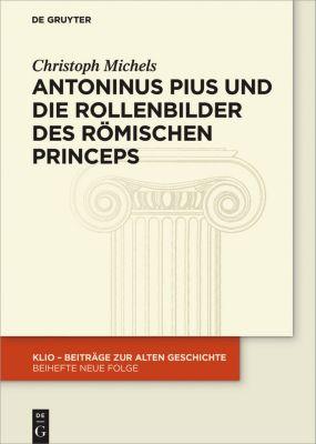 Antoninus Pius und die Rollenbilder des römischen Princeps, Christoph Michels