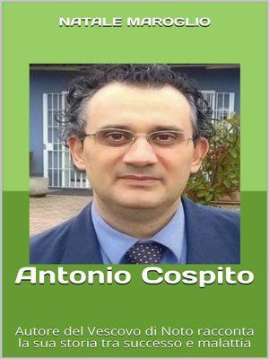 Antonio Cospito - Autore del Vescovo di Noto racconta la sua storia tra successo e malattia, Natale Maroglio