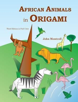 Antroll Publishing Company: African Animals in Origami, John Montroll