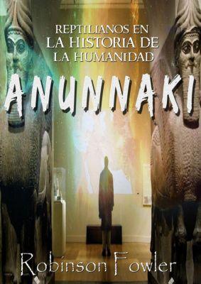 Anunnaki: Reptilianos en la Historia de la Humanidad, Robinson Fowler