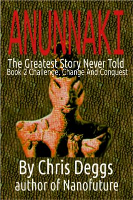 Anunnaki: The Greatest Story Never Told, Book 2, Challenge, Change and Conquest, Chris Deggs