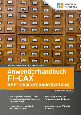 Anwenderhandbuch FI-CAx (SAP-Debitorenbuchhaltung), 2., erweiterte Auflage, Karl-Heinz Sahm, Stephan Eichenberg