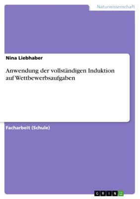 Anwendung der vollständigen Induktion auf Wettbewerbsaufgaben, Nina Liebhaber
