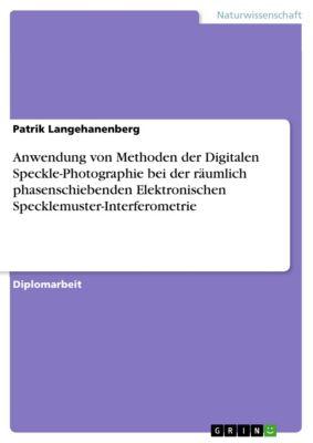 Anwendung von Methoden der Digitalen Speckle-Photographie bei der räumlich phasenschiebenden Elektronischen Specklemuster-Interferometrie, Patrik Langehanenberg