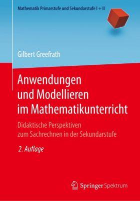 Anwendungen und Modellieren im Mathematikunterricht, Gilbert Greefrath