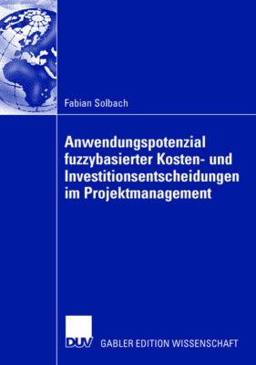 Anwendungspotenzial fuzzybasierter Kosten- und Investitionsentscheidungen im Projektmanagement, Fabian Solbach