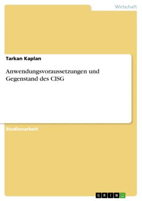 Anwendungsvoraussetzungen und Gegenstand des CISG, Tarkan Kaplan