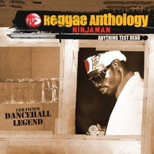 Anything Test Dead (Reggae Anthology 2cd), Ninjaman