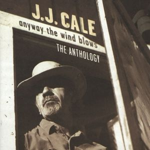 Anyway The Wind Blows - The Anthology, J.j. Cale