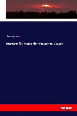 Anzeiger für Kunde der deutschen Vorzeit, Anonymous