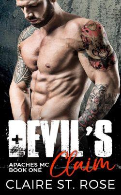Apaches MC: Devil's Claim: A Bad Boy Motorcycle Club Romance (Apaches MC, #1), Claire St. Rose