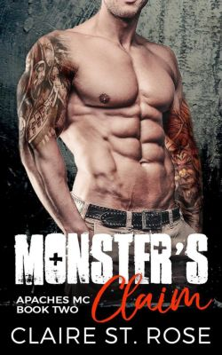 Apaches MC: Monster's Claim: A Bad Boy Motorcycle Club Romance (Apaches MC, #2), Claire St. Rose