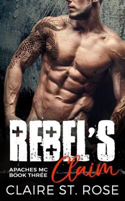 Apaches MC: Rebel's Claim: A Bad Boy Motorcycle Club Romance (Apaches MC, #3), Claire St. Rose