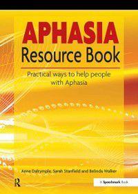 Aphasia Resource Book, Sarah Stanfield, Anne Dalrymple, Belinda Walker