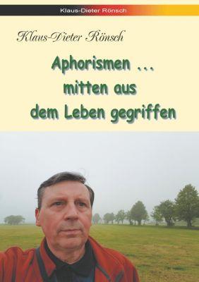 Aphorismen - mitten aus dem Leben gegriffen, Klaus-Dieter Rönsch