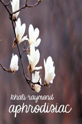 Aphrodisiac, Khali Raymond