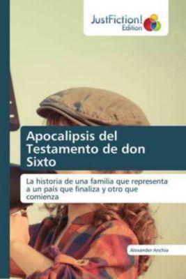 Apocalipsis del Testamento de don Sixto, Alexander Anchia