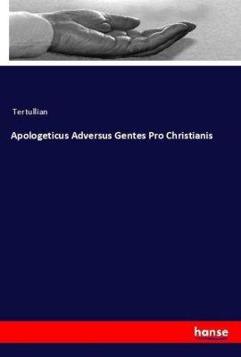 Apologeticus Adversus Gentes Pro Christianis, Tertullian