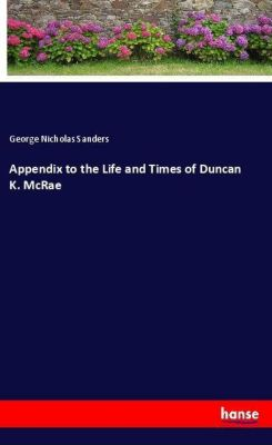 Appendix to the Life and Times of Duncan K. McRae, George Nicholas Sanders