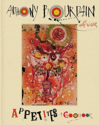 Appetites, Anthony Bourdain, Laurie Woolever