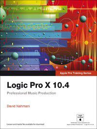 Apple Pro Training: Logic Pro X 10.4--Apple Pro Training Series, David Nahmani