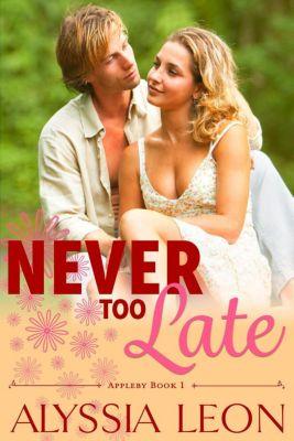 Appleby: Never Too Late (Appleby, #1), Alyssia Leon