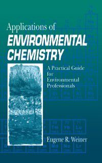 Applications of Environmental Chemistry, Eugene R. Weiner