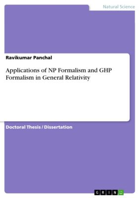 Applications of NP Formalism and GHP Formalism in General Relativity, Ravikumar Panchal