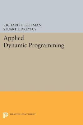 Applied Dynamic Programming, Richard E. Bellman, Stuart E Dreyfus