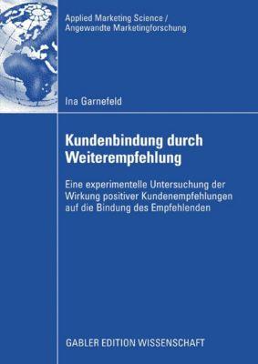 Applied Marketing Science / Angewandte Marketingforschung: Kundenbindung durch Weiterempfehlung, Ina Garnefeld