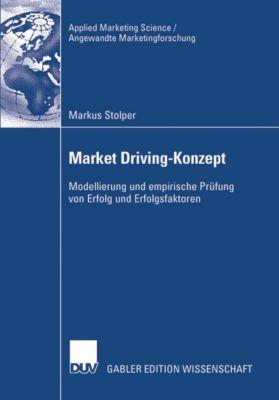 Applied Marketing Science / Angewandte Marketingforschung: Market Driving-Konzept, Markus Stolper