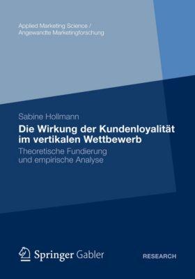 Applied Marketing Science / Angewandte Marketingforschung: Die Wirkung der Kundenloyalität im vertikalen Wettbewerb, Sabine Hollmann