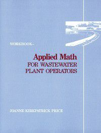 Applied Math for Wastewater Plant Operators - Workbook, Joanne K. Price