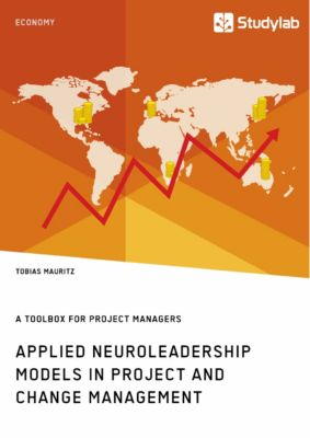 Applied Neuroleadership Models in Project and Change Management, Tobias Mauritz