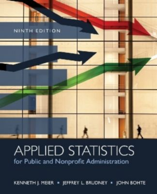 Applied Statistics for Public and Nonprofit Administration, Jeffrey L. Brudney, John Bohte, Kenneth J. Meier
