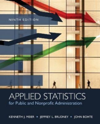 Applied Statistics for Public and Nonprofit Administration, Jeffrey L. Brudney, John Bohte, Kenneth J. Meier
