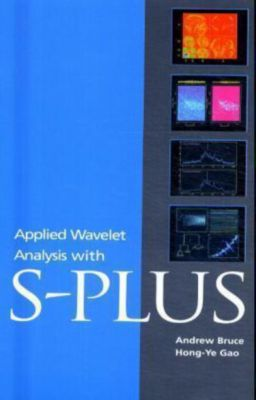 Applied Wavelet Analysis with S-PLUS, Andrew Bruce, Hong-Ye Gao