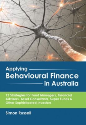 Applying Behavioural Finance in Australia, Simon Russell