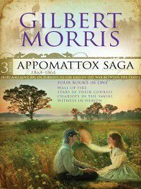 Appomattox: Four Books in One: Wall of Fire, Stars in Their Courses, Chariots in the Smoke, and Witness in Heaven, Gilbert Morris